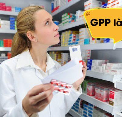 GPP là từ viết tắt của Good Pharmacy Practices, có nghĩa là Thực hành tốt quản lý nhà thuốc.