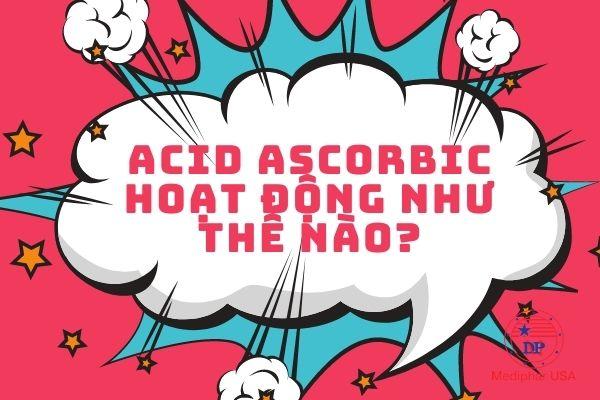 Acid Ascorbic hoạt dđộng như thế nào
