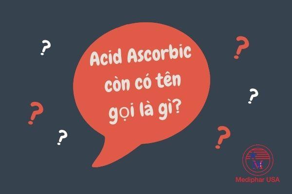 Tên gọi khác của acid ascorbic là gì