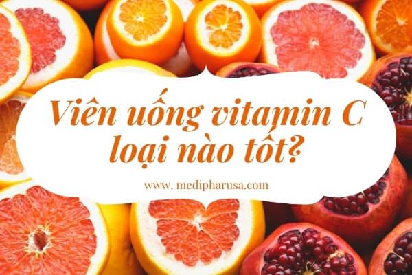 viên uống vitamin c loại nào tốt